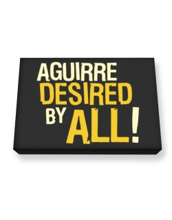 Aguirre Desired By All! Canvas square