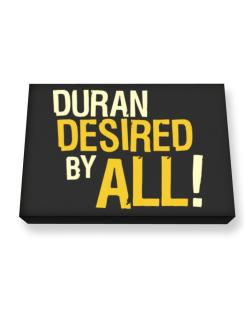 Duran Desired By All! Canvas square
