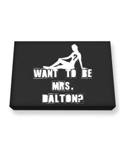 Want To Be Mrs. Dalton? Canvas square
