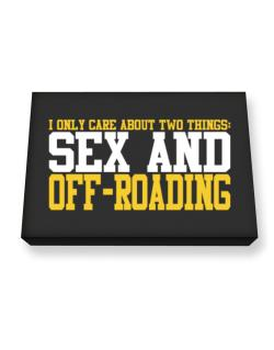 I Only Care About 2 Things : Sex And Off Roading Canvas square