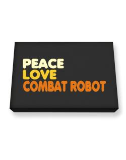 Peace , Love And Combat Robot Canvas square