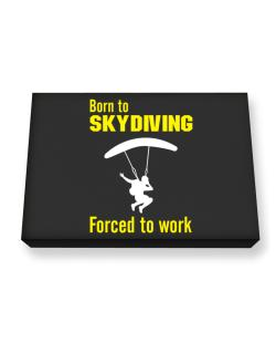 """  BORN TO Skydiving , FORCED TO WORK  ! / SIGN "" Canvas square"