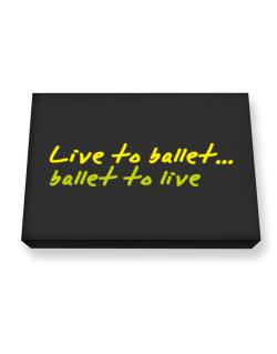 Live To Ballet ,ballet To Live ! Canvas square