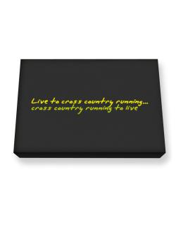 Live To Cross Country Running ,cross Country Running To Live ! Canvas square