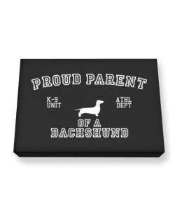 Proud Parent Of Dachshund Canvas square