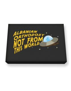 Albanian Orthodoxy Not From This World Canvas square