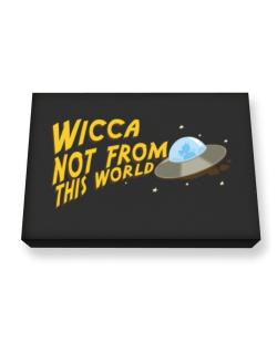 Wicca Not From This World Canvas square