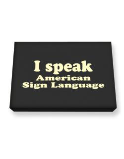 I Speak American Sign Language Canvas square