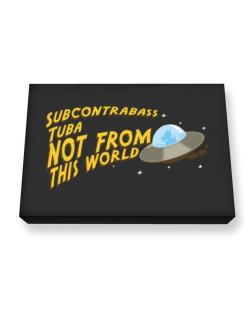 Subcontrabass Tuba Not From This World Canvas square