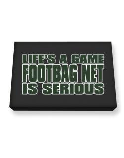 Life Is A Game , Footbag Net Is Serious !!! Canvas square