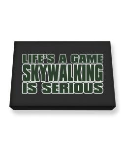 Life Is A Game , Skywalking Is Serious !!! Canvas square