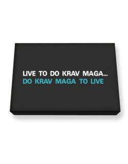 Live To Do Krav Maga , Do Krav Maga To Live Canvas square