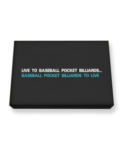 Live To Baseball Pocket Billiards , Baseball Pocket Billiards To Live Canvas square