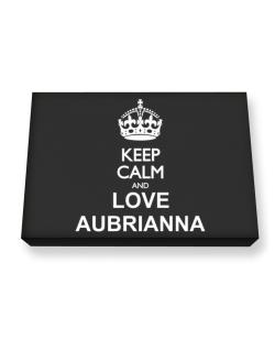 Keep calm and love Aubrianna Canvas square