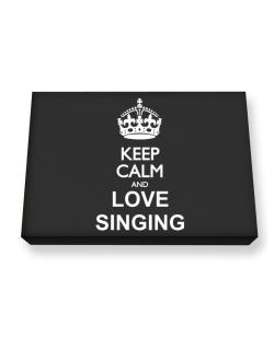 Keep calm and love Singing Canvas square