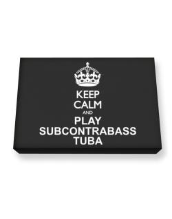 Keep calm and play Subcontrabass Tuba  Canvas square