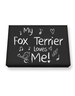 My Fox Terrier loves me Canvas square