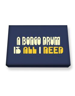 A Bongo Drum Is All I Need Canvas square