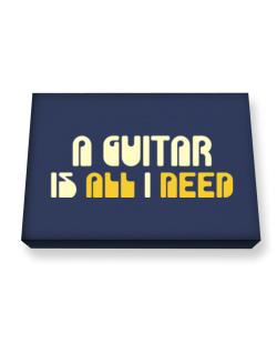 A Guitar Is All I Need Canvas square