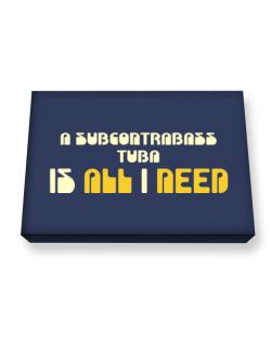 A Subcontrabass Tuba Is All I Need Canvas square