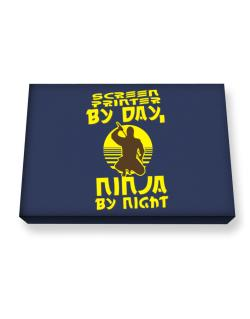 Screen Printer By Day, Ninja By Night Canvas square