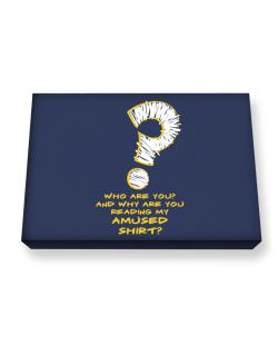 Who Are You? And Why Are You Reading My Amused Shirt? Canvas square