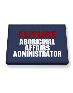 Future Aboriginal Affairs Administrator Canvas square