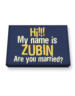 Hi My Name Is Zubin Are You Married? Canvas square