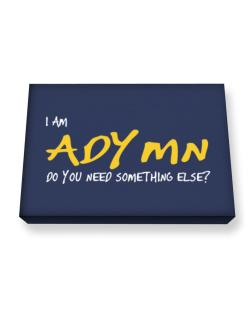 I Am Adymn Do You Need Something Else? Canvas square