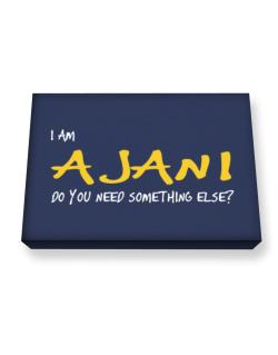 I Am Ajani Do You Need Something Else? Canvas square