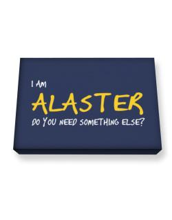 I Am Alaster Do You Need Something Else? Canvas square