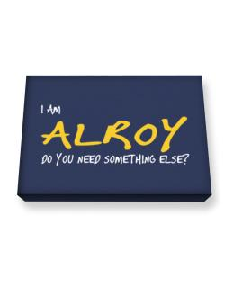 I Am Alroy Do You Need Something Else? Canvas square