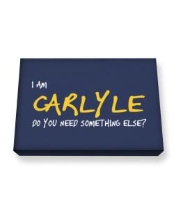 I Am Carlyle Do You Need Something Else? Canvas square