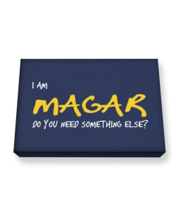 I Am Magar Do You Need Something Else? Canvas square