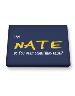 I Am Nate Do You Need Something Else? Canvas square