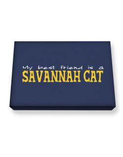 My Best Friend Is A Savannah Canvas square