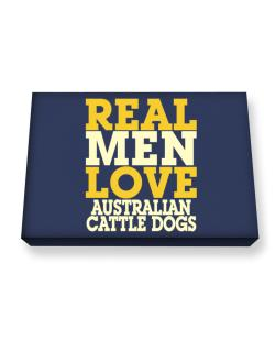 Real Men Love Australian Cattle Dogs Canvas square