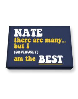 Nate There Are Many... But I (obviously) Am The Best Canvas square