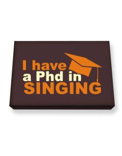 I Have A Phd In Singing Canvas square