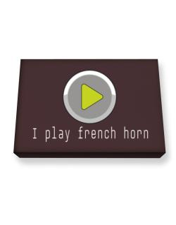 I Play French Horn Canvas square