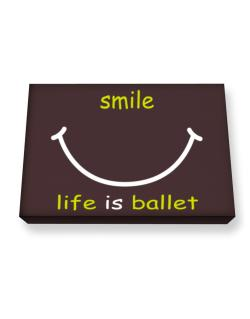 Smile ... Life Is Ballet Canvas square