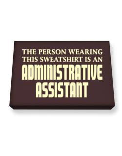 The Person Wearing This Sweatshirt Is An Administrative Assistant Canvas square