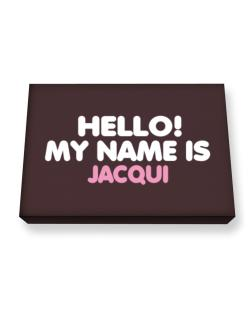 Hello! My Name Is Jacqui Canvas square