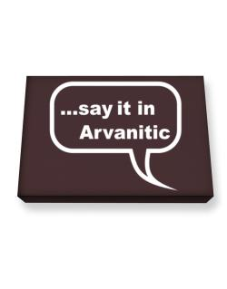 Say It In Arvanitic Canvas square