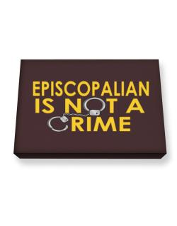 Episcopalian Is Not A Crime Canvas square