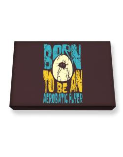 Born To Be An Aerobatic Flyer Canvas square