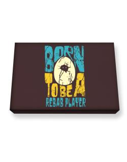 Born To Be A Rebab Player Canvas square