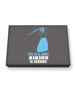 Life Is A Game, Aikido Is Serious Canvas square