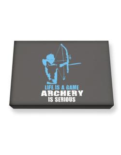 Life Is A Game, Archery Is Serious Canvas square