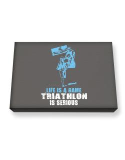 Life Is A Game, Triathlon Is Serious Canvas square